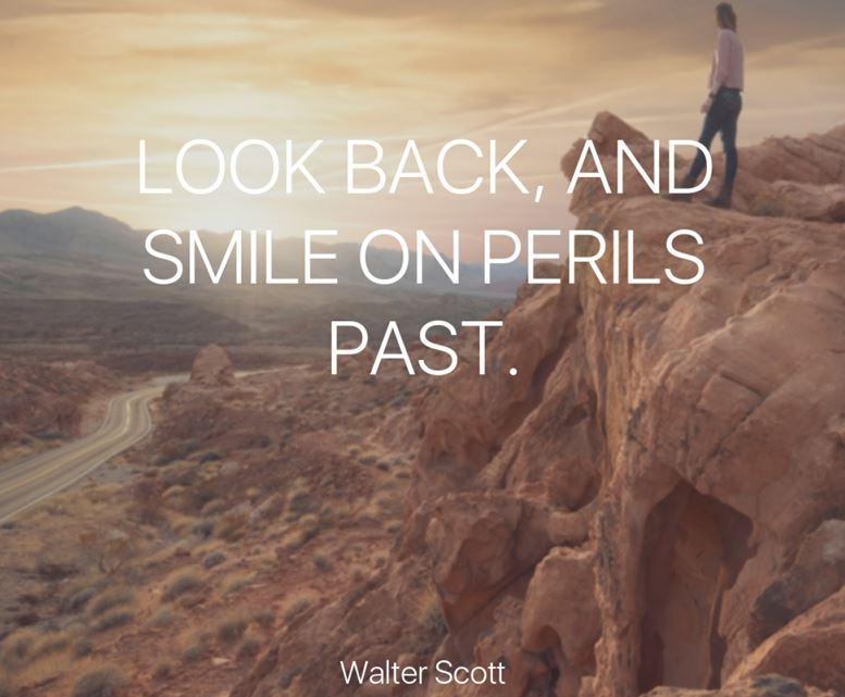 Look back, and smile on perils past.
